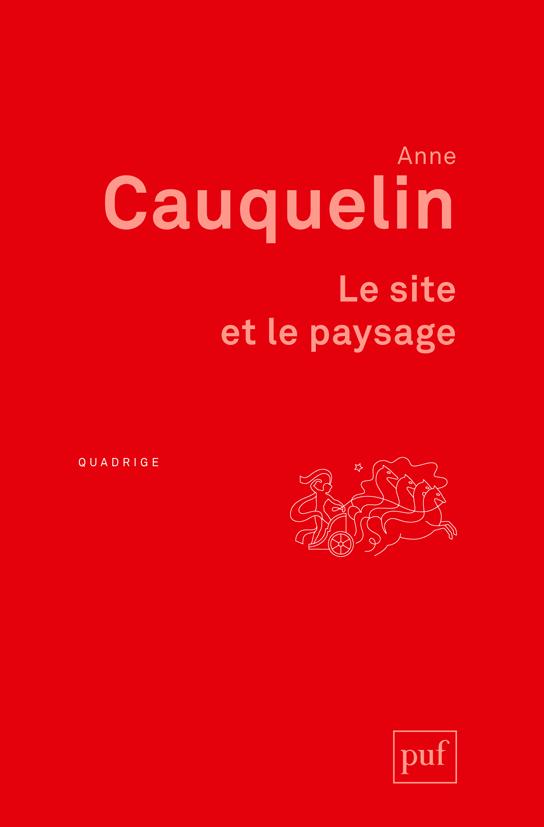 Le site et le paysage - Anne Cauquelin - Quadrige - Format Physique et  Numérique   PUFPUF