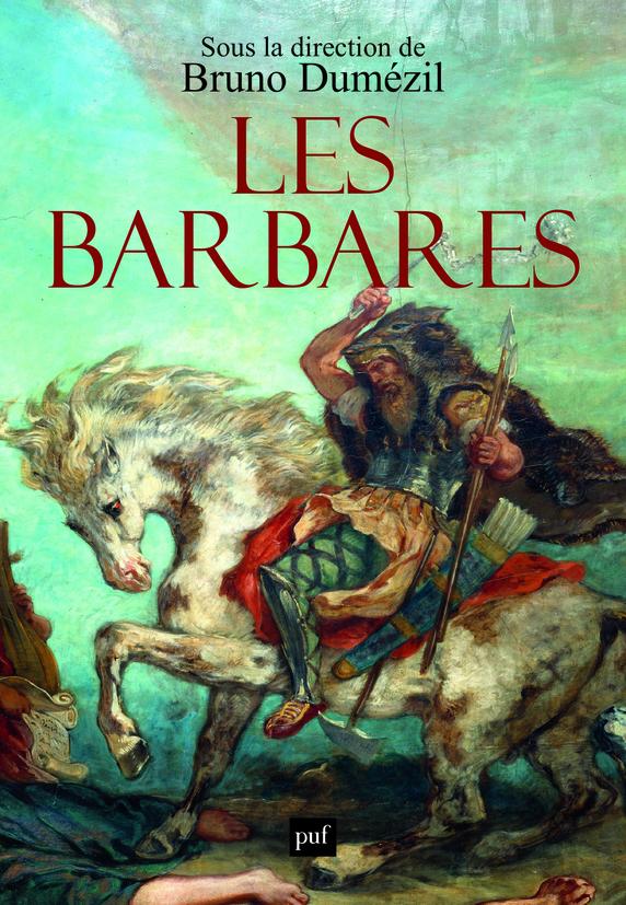 Les Barbares Bruno Dumezil Hors Collection Format Physique Et Numerique Puf