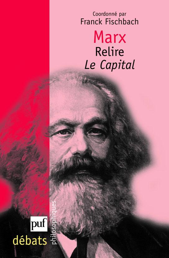 Marx. Relire Le Capital - Franck Fischbach - Débats philosophiques - Format  Physique et Numérique | PUF