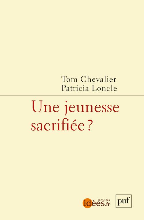 Une jeunesse sacrifiée ? - Tom Chevalier - laviedesidées.fr - Format  Physique et Numérique   PUF