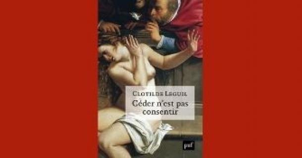 """Revue de presse - """"Céder n'est pas consentir"""" - Clotilde Leguil"""