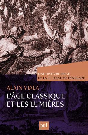 L'Âge classique et les Lumières. Une histoire brève de la littérature française