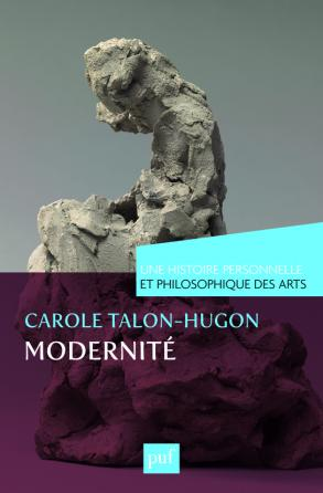 Modernité. Une histoire personnelle et philosophique des arts
