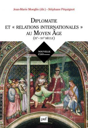Diplomatie et « relations internationales » au Moyen Âge (IXe-XVe siècle)