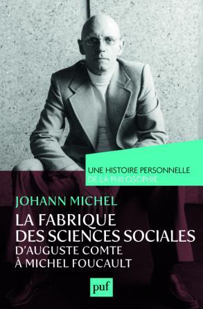 La fabrique des sciences sociales, d'Auguste Comte à Michel Foucault. Une histoire personnelle de la philosophie