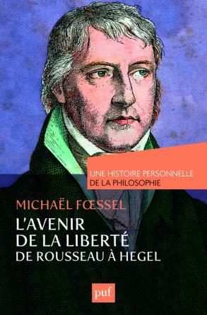 L'avenir de la liberté. Rousseau, Kant, Hegel