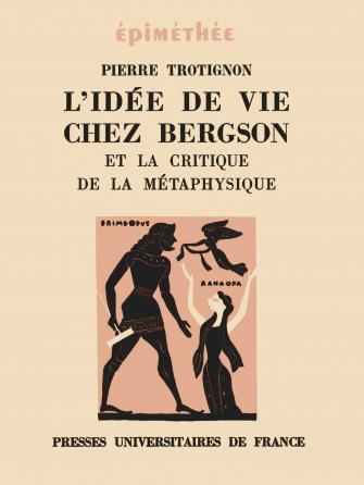 L'idée de vie chez Bergson et la critique de la métaphysique