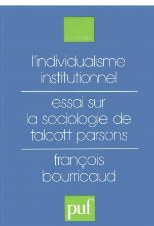 L'individualisme institutionnel. Essai sur la sociologie de Talcott Parsons