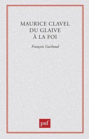 Maurice Clavel. Du glaive à la foi