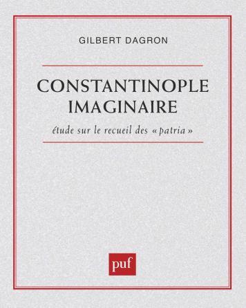Constantinople imaginaire. Études sur le recueil des « patria »