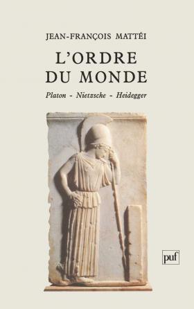 L'ordre du monde. Platon, Nietzsche, Heidegger