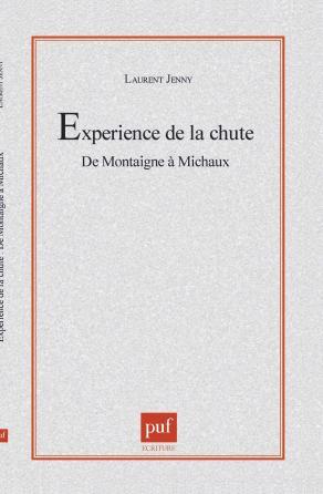 L'experience de la chute.  De Montaigne à Michaux