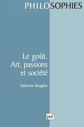 Le goût. art, passions et société