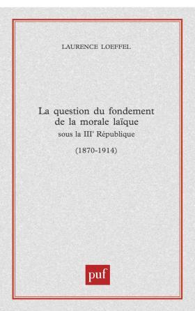 La question du fondement de la morale laïque sous la Troisième République (1870-1914)
