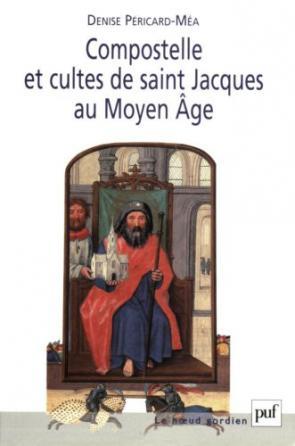 Compostelle et cultes de saint Jacques au Moyen Âge