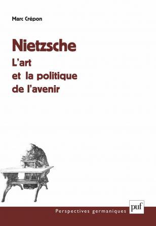 Nietzsche : l'art et la politique de l'avenir