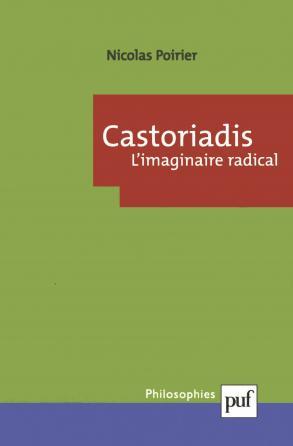 Castoriadis. L'imaginaire radical