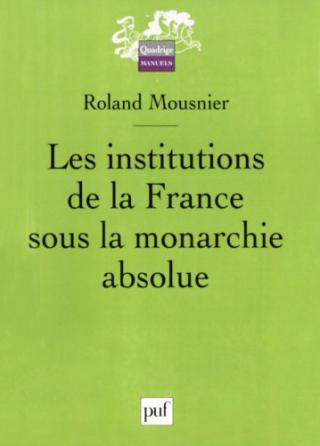 Les institutions de la France sous la monarchie absolue