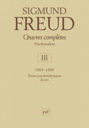 Œuvres complètes - psychanalyse - vol. III : 1894-1899