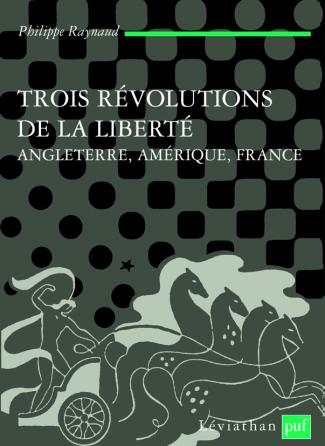 Trois révolutions de la liberté. Angleterre, Amérique, France