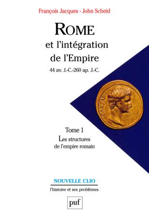 Rome et l'intégration de l'Empire (44 av. J.-C.-260 ap. J.-C.). Tome 1