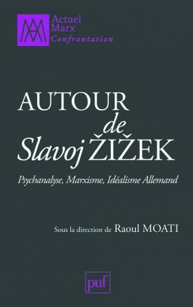 Autour de Slavoj Žižek. Psychanalyse, marxisme, idéalisme allemand