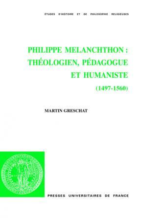 Philippe Melanchthon : théologien, pédagogue et humaniste (1497-1560)
