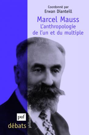 Marcel Mauss. L'anthropologie de l'un et du multiple