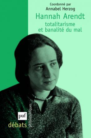 Hannah Arendt. Totalitarisme et banalité du mal