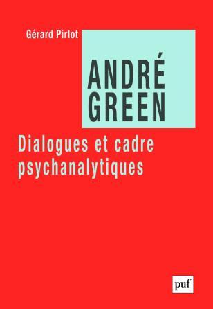 André Green. Dialogues et cadre psychanalytiques