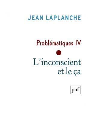 Problématiques IV - L'inconscient et le ça