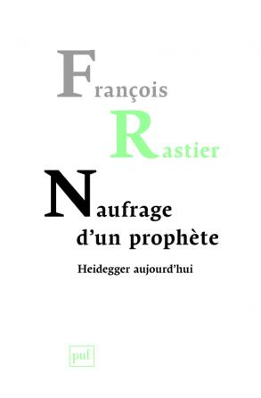 Naufrage d'un prophète. Heidegger aujourd'hui