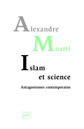 Islam et science. Antagonismes contemporains