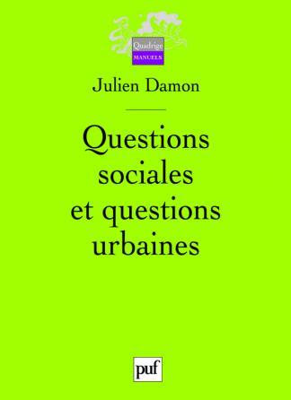 Questions sociales et questions urbaines - Julien Damon - Quadrige Manuels  - Format Physique et Numérique | PUF