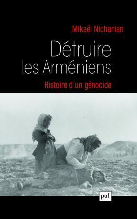 Détruire les Arméniens. Histoire d'un génocide