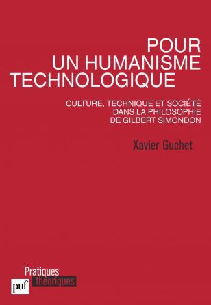 Pour un humanisme technologique. Culture, technique et société dans la philosophie de Gilbert Simondon