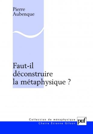 Faut-il déconstruire la métaphysique ?