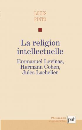 La religion intellectuelle. Emmanuel Levinas, Hermann Cohen, Jules Lachelier