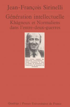Génération intellectuelle. Khâgneux et Normaliens dans l'entre-deux-guerres