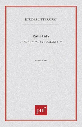 François Rabelais : «  Pantagruel  », «  Gargantua  »