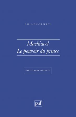 Machiavel. Le pouvoir du Prince