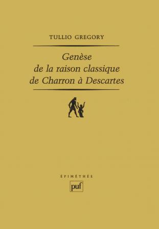 Genèse de la raison classique, de Charron à Descartes