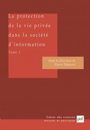 La protection de la vie privée dans la société d'information. Tome 1