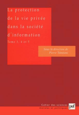La protection de la vie privée dans la société d'information. Tomes 3, 4 et 5