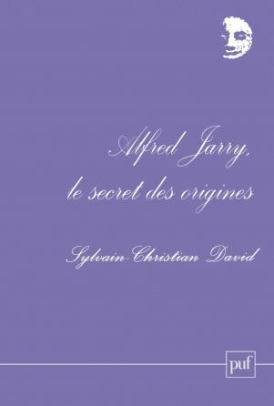 Alfred Jarry, le secret des origines
