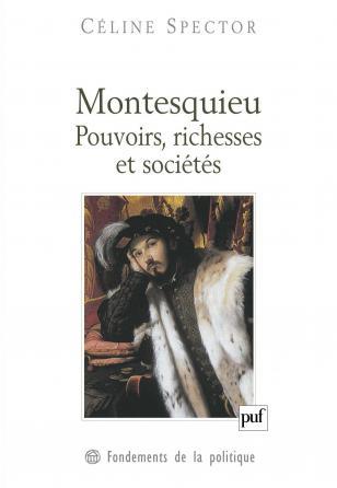 Montesquieu. Pouvoirs, richesses et sociétés