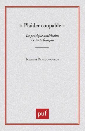 Plaider coupable. La pratique américaine. Le texte français