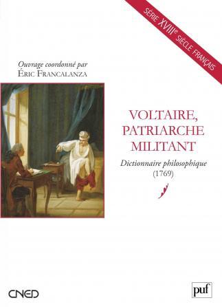 Voltaire, patriarche militant. Dictionnaire philosophique (1769)