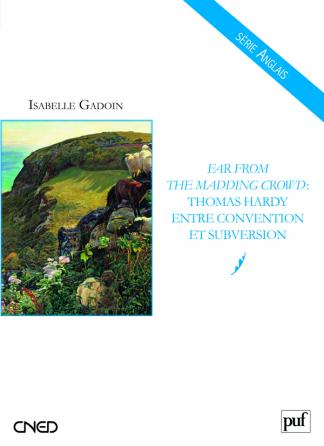 « Far from the Madding Crowd » : Thomas Hardy entre convention et subversion