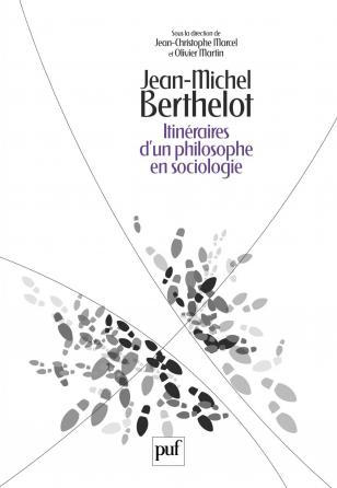 Jean-Michel Berthelot. Itinéraires d'un philosophe en sociologie